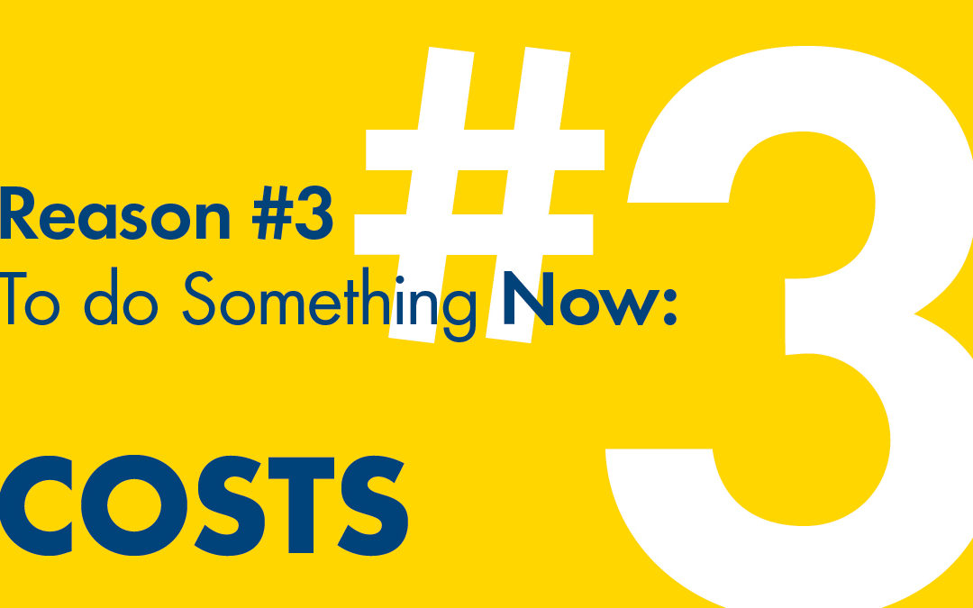 Reason #3 To Do Something Now: Increased Costs